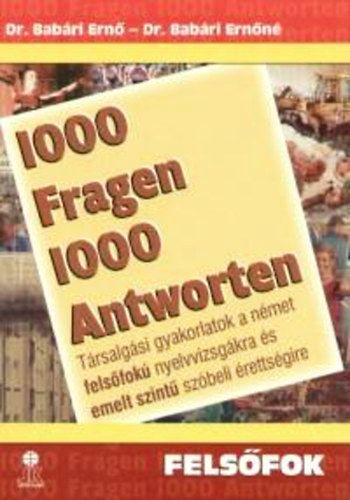 1000 Fragen 1000 Antworten - Felsőfok - Társalgási gyakorlatok a német felsőfokú nyelvvizsgákra és emelt szintű szóbeli érettségire