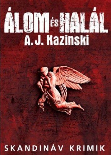 A. J. Kazinski: Álom és Halál