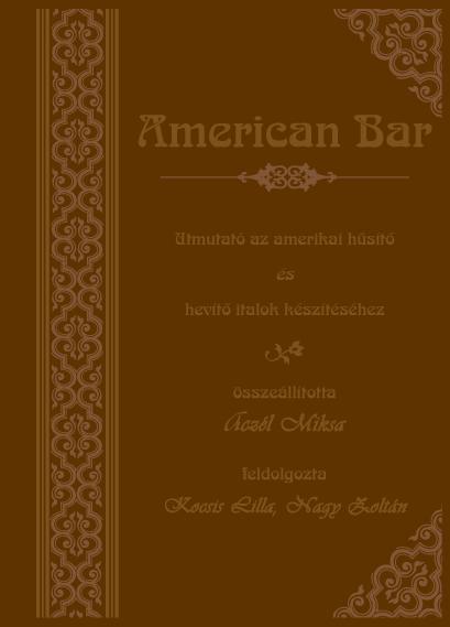 Aczél Miksa: American bar - Útmutató az amerikai hűsítő és hevítő italok készítéséhez