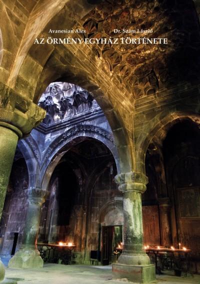 Avanesian Alex, Dr. Szlám László: Az örmény egyház története