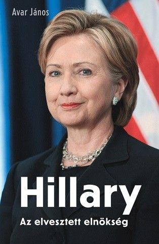 Avar János: Hillary - Az elvesztett elnökség