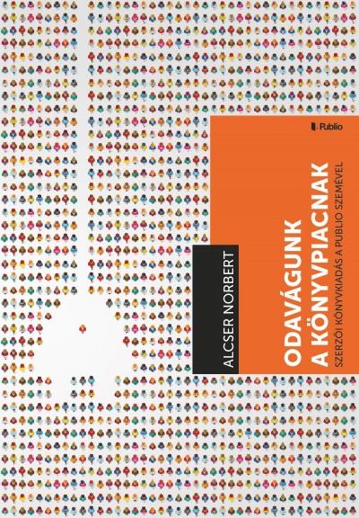 Alcser Norbert: Odavágunk a könyvpiacnak - Szerzői könyvkiadás a Publio szemével