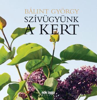 Bálint György: Szívügyünk a kert