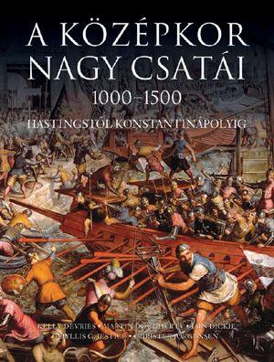 A középkor nagy csatái 1000-1500 - Hastingstől Konstantinápolyig
