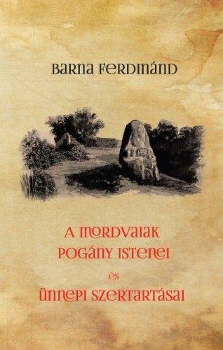 Barna Ferdinánd: A mordvaiak pogány istenei és ünnepi szertartásai