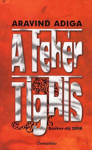 Aravind Adiga: A fehér tigris