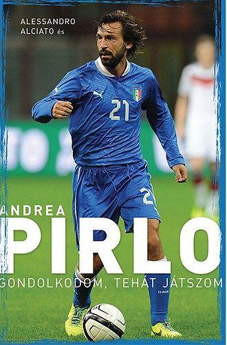 Alessandro Alciato: Andrea Pirlo - Gondolkodom, tehát játszom