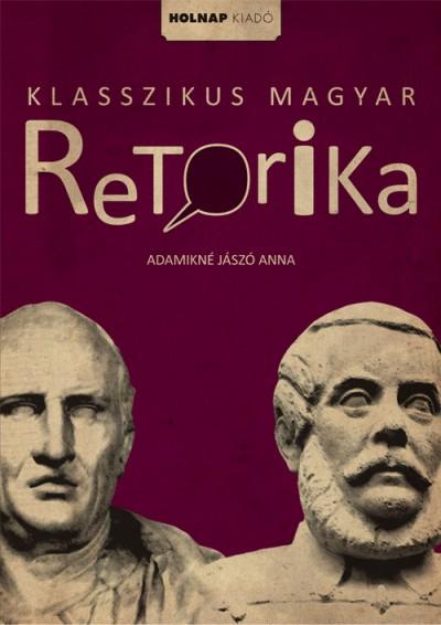 Adamikné Jászó Anna: Klasszikus magyar retorika