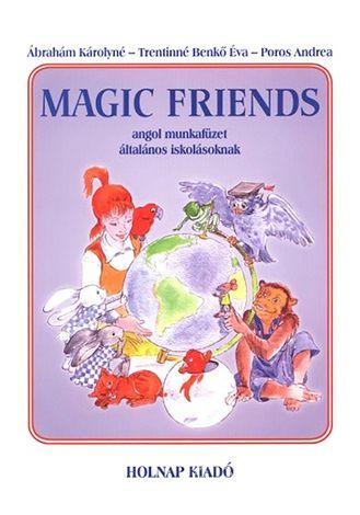 Ábrahám Károlyné, Poros Andrea, Trentinné Benkő Éva: Magic Friends - Angol munkafüzet általános iskolásoknak