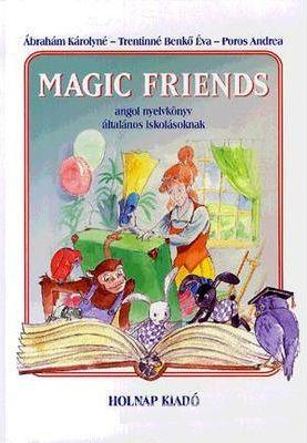 Ábrahám Károlyné, Poros Andrea, Trentinné Benkő Éva: Magic Friends - Angol nyelvkönyv általános iskolásoknak