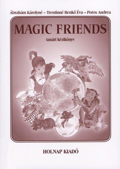 Ábrahám Károlyné, Poros Andrea, Trentinné Benkő Éva: Magic Friends - Tanári kézikönyv