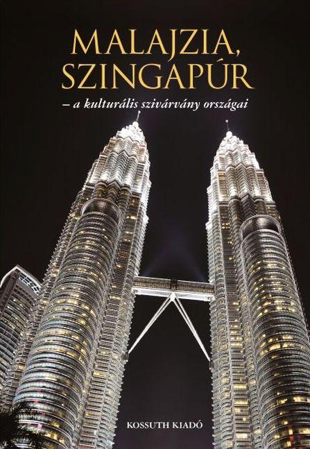 Ágh Attila, Varga Gyula: Malajzia, Szingapúr - A kulturális szivárvány országai