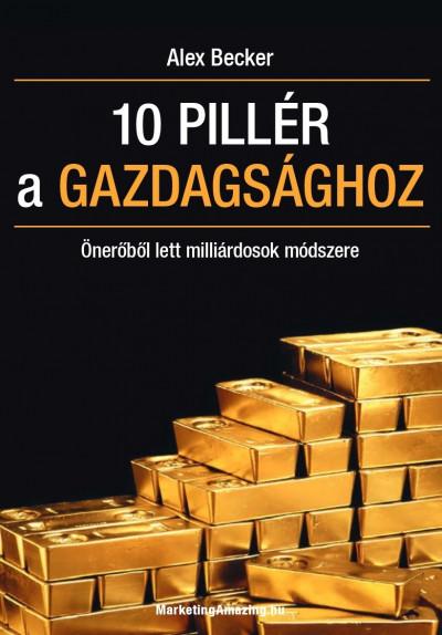 Alex Becker: 10 pillér a gazdagsághoz
