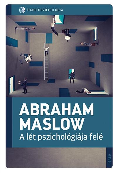 Abraham Maslow: A lét pszichológiája felé