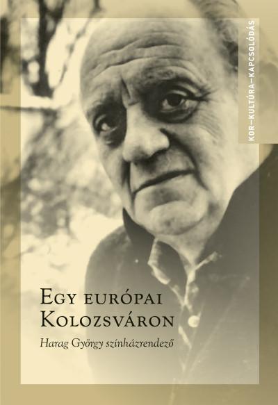Ablonczy László, Kovács Örs Levente: Egy európai Kolozsváron - Harag György színházrendező