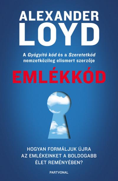 Alexander Loyd: Emlékkód - Hogyan formáljuk újra az emlékeinket a boldogabb élet reményében?