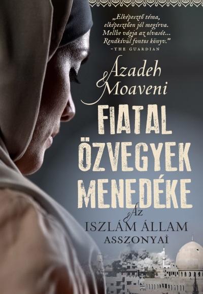 Azadeh Moaveni: Fiatal özvegyek menedéke - Az Iszlám Állam asszonyai