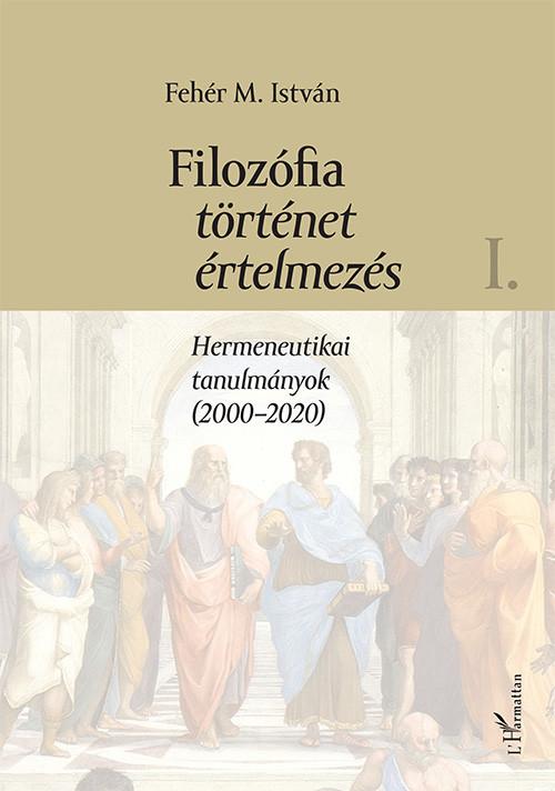 Fehér M. István: Filozófia, történet, értelmezés - I. kötet