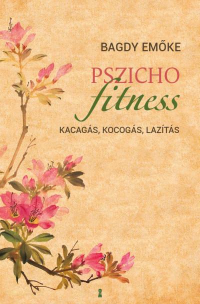 Bagdy Emőke: Pszichofitness - Kacagás, kocogás, lazítás