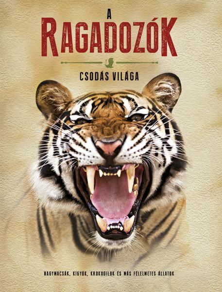 A ragadozók csodás világa - Nagymacskák, kígyók, krokodilok és más félelmetes állatok