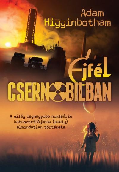 Adam Higginbotham: Éjfél Csernobilban
