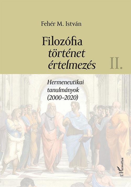 Fehér M. István: Filozófia, történet, értelmezés II. kötet