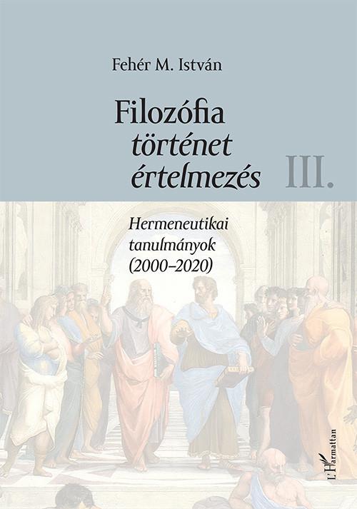Fehér M. István: Filozófia, történet, értelmezés III. kötet