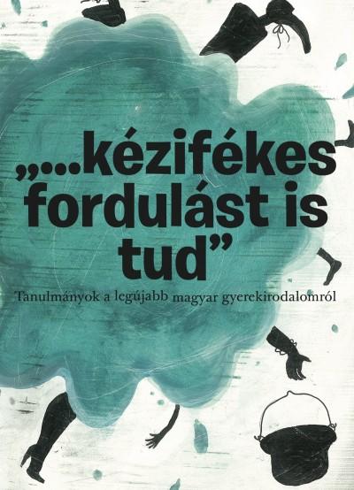 ...kézifékes fordulást is tud - Tanulmányok a legújabb magyar gyerekirodalomról