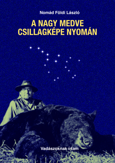 A Nagy Medve csillagképe nyomán - vadászoknak írtam
