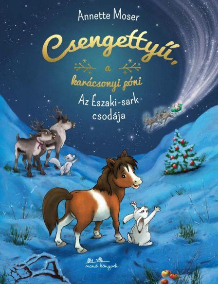 Anette Moser: Csengettyű, a karácsonyi póni - Az Északi-sark csodája