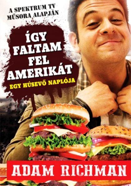Adam Richman: Így faltam fel Amerikát! - Egy húsevő naplója