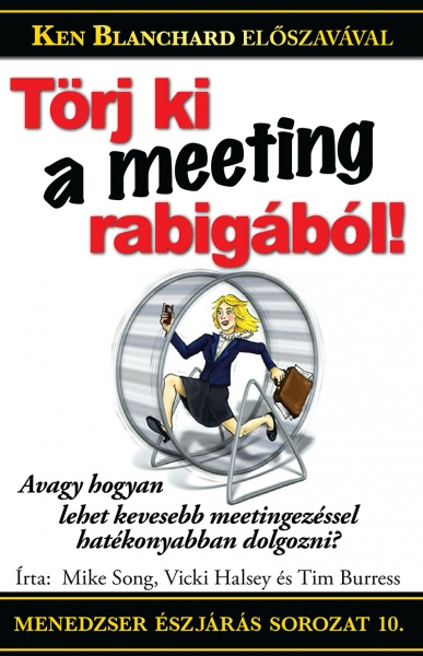 Mike Song, Vicki Halsey, Tim Burress: Törj ki a meeting rabigából!