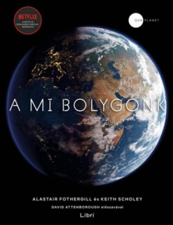 Alastair Fothergill, Keith Scholey: A mi bolygónk
