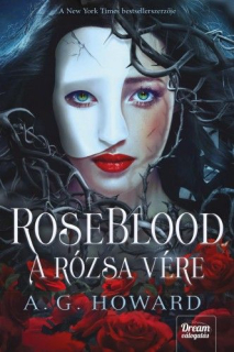 A. G. Howard: RoseBlood - A Rózsa Vére