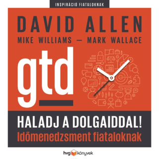 David Allen, Mike Williams, Mark Wallace: Haladj a dolgaiddal! - GTD