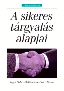 Roger Fisher, William Ury, Bruce Patton: A sikeres tárgyalás alapjai