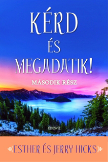 Esther Hicks, Jerry Hicks: Kérd és megadatik 2