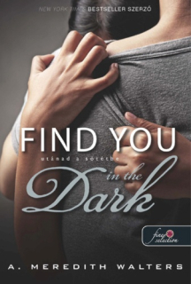 A. Meredith Walters: Find you in the dark - Utánad a sötétbe